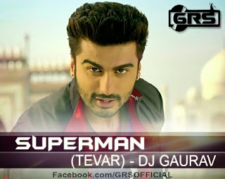 SUPERMAN - [TEVAR] - DJ GAURAV REMIX