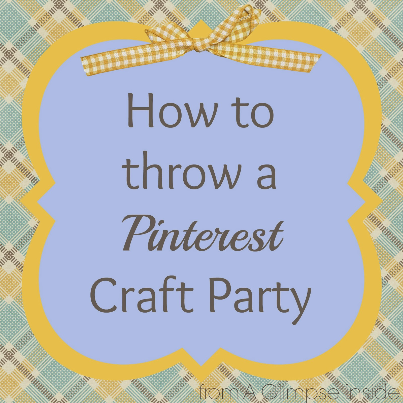 http://www.aglimpseinsideblog.com/2014/01/how-to-throw-pinterest-craft-party.html