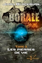 Borale: 1- Les pierres de vies de Jimmy Blackburn