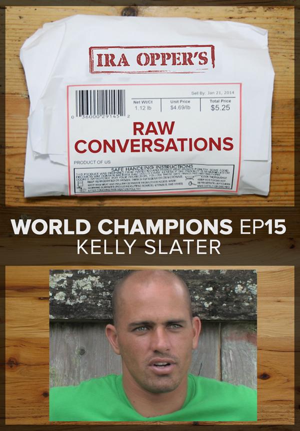 Raw Conversations - World Champions - Episode 15 - Kelly Slater (2015)
