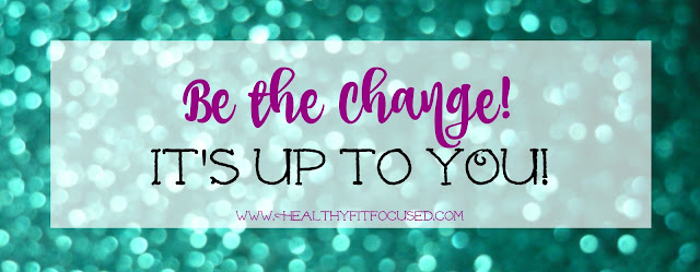 Be the Change, It's Up to YOU!  New Year Health Resolutions, 1,000 lb Challenge, Julie Little Fitness, www.HealthyFitFocused.com