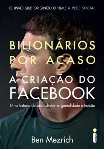 Bilionários Por Acaso – A Criação Do Facebook – Ben Mezrich