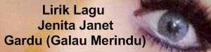 Lirik Lagu Jenita Janet - Gardu (Galau Merindu)
