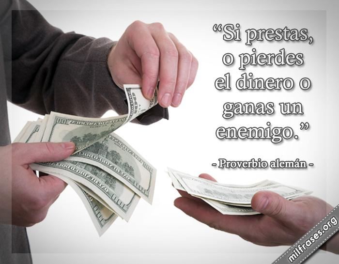 proverbio alemán, Si prestas, o pierdes el dinero o ganas un enemigo. prestar dinero, como ganar dinero rápido, dinero fácil