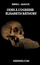 Odes à l'ogresse Elisabeth Bathory-Leopold von Sacher-Masoch-Rebell