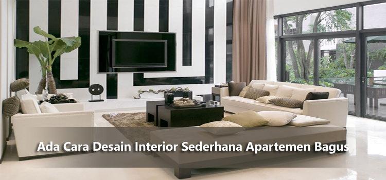 Ada Cara Desain Interior Sederhana Apartemen Bagus