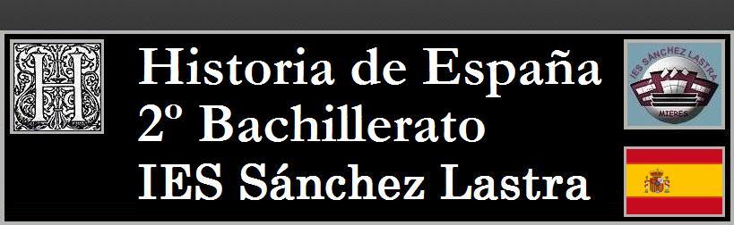 Historia de España 2ºBAT- IES SÁNCHEZ LASTRA