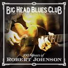 Big Head Blues Club: 100 Years of Robert Johnson