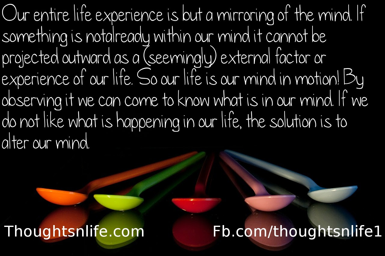 Inspirational Quotes On Life Our Entire Life Experience Is But A Mirroring Of The Mind.