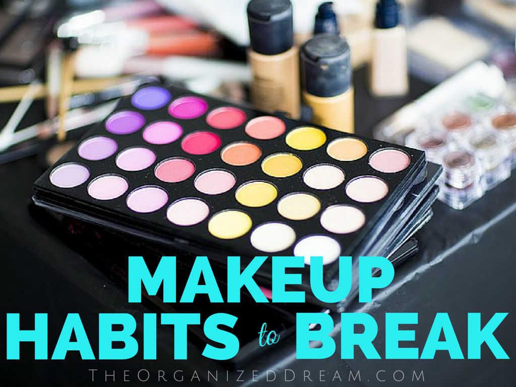 Makeup Habits to Break by The Organized Dream