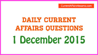 Current Affairs 1 December 2015