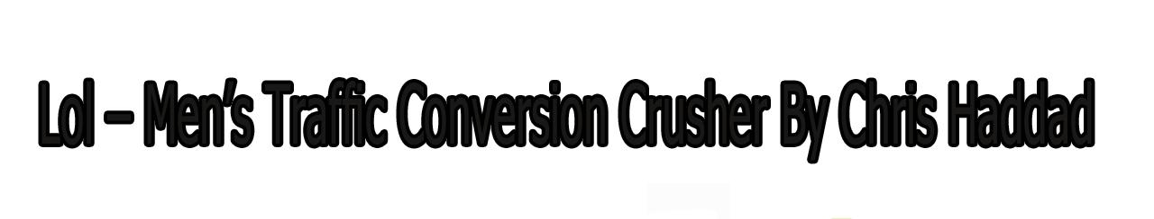 Lol – Men's Traffic Conversion Crusher By Chris Haddad