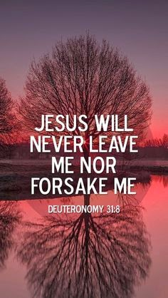 Jesus will never leave me