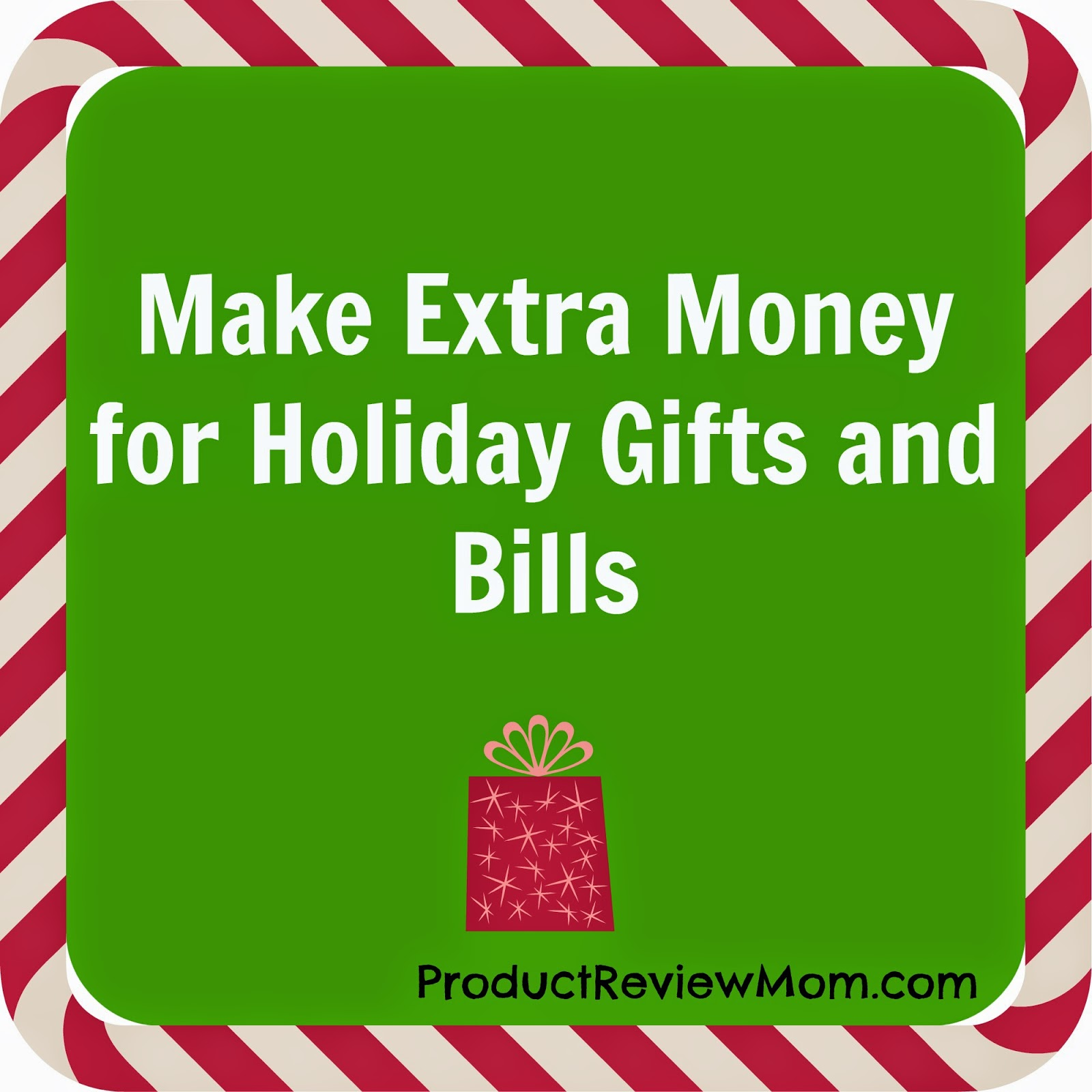 Make Extra Money for Holiday Gifts and Bills- #holidays #christmas #bills via www.Productreviewmom.com
