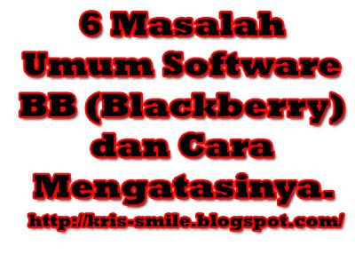 6 Masalah Umum Software BB (Blackberry) dan Cara Mengatasinya