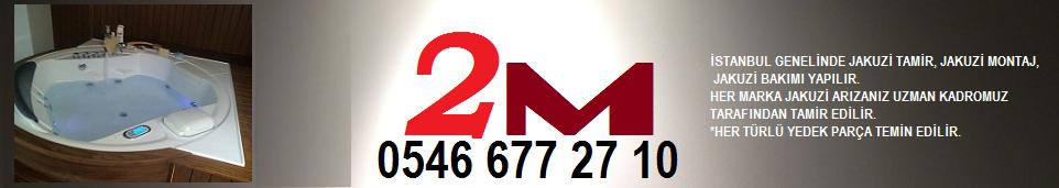 2M JAKUZİ TAMİRİ YAPANLAR 0546 TEKNİK SERVİS İSTANBUL AVRUPA ANADOLU YAKASI HİDROMASAJLI KÜVET GÖR