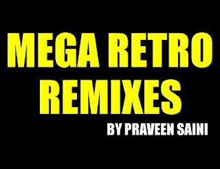 MEGA+RETRO+REMIX+BY+PRAVEEN+SAINI+INDIANDJREMIX