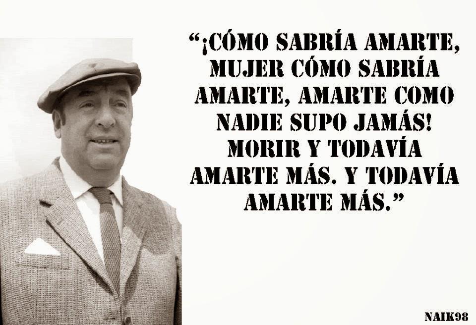 Neruda, idolo de la poesia, orgullo de Chile.