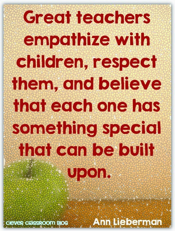 great teachers empathize with children respect them and believe that each one has something special