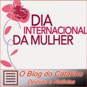 Dia Internacional das Mulheres - homenagem do Blog do Catarino