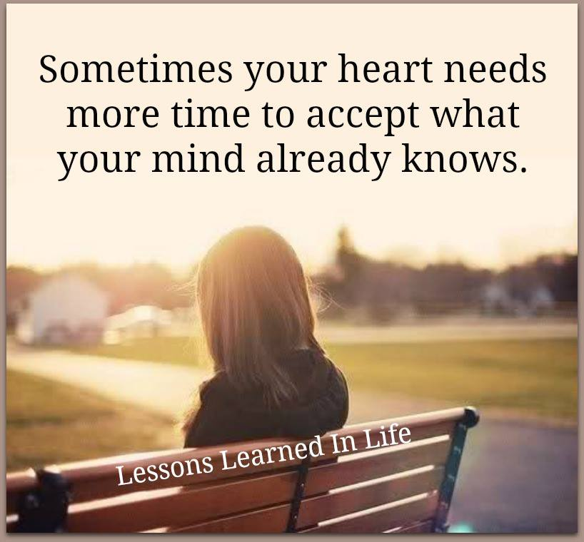 sometimes your heart needs more time to accept what your