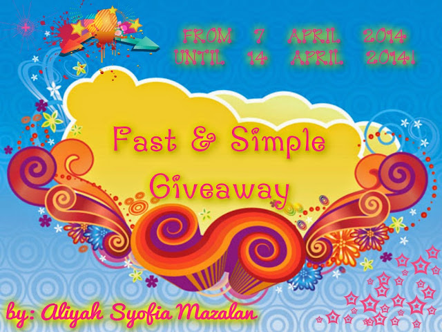 http://aliyahsyofia.blogspot.com/2014/04/fast-and-simple-giveaway.html