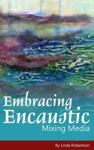 Embracing Encaustic by Linda Robertson