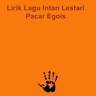 Lirik Lagu Intan Lestari - Pacar Egois