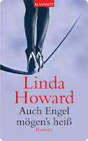 http://www.amazon.de/Auch-Engel-m%C3%B6gens-hei%C3%9F-Roman-ebook/dp/B004OL2TPK/ref=sr_1_1?ie=UTF8&qid=1437601146&sr=8-1&keywords=Linda+howard+auch+engel