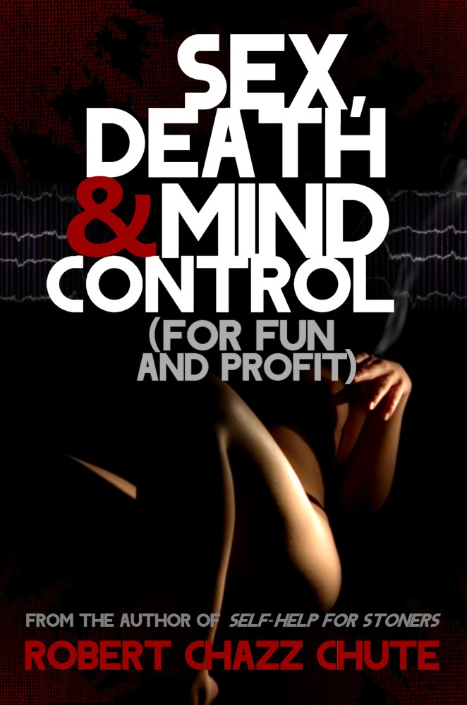 Sex, Death and Mind Control by Robert Chazz Chute