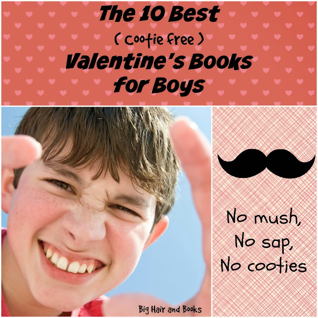 The 10 best Cootie Free Valentine's Books for Boys from Big Hair and Books
