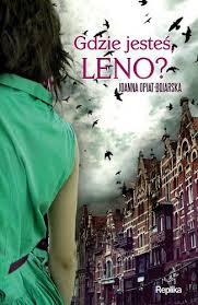 """""""Gdzie jesteś Leno?"""" - Joanna Opiat - Bojarska"""