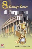 Judul Buku : 8 Strategi Sukses di Perguruan Tinggi Pengarang : Ariany Syurfah, M Hum, M Ag Penerbit : Arfino Raya