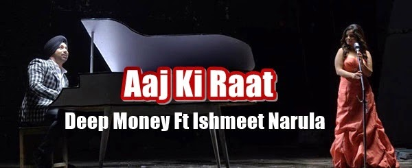 aaj ki raat lyrics by deep money ft ishmeet narula