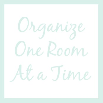 Organize one room at a time | How I'm Organizing My Life This Year