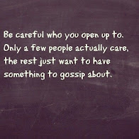 Be careful who u open to..