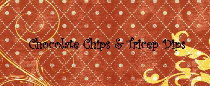 Chocolate Chips & Tricep Dips