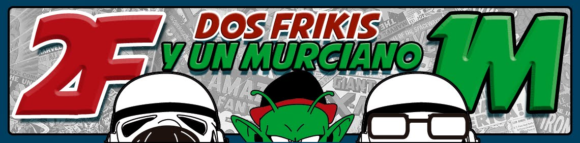 2 Frikis y 1 murciano