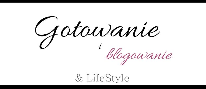Gotowanie i blogowanie & LifeStyle
