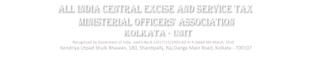 ALL INDIA CENTRAL EXCISE AND SERVICE TAX MINISTERIAL OFFICERS' ASSOCIATION, KOLKATA UNIT