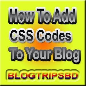 কীভাবে সহজে আপনার ব্লগে CSS Codes যোগ করবেন।