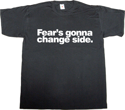 activism useless Politics corruption no fear t-shirt ephemeral-t-shirts