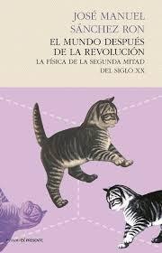 """""""El mundo después de la revolución: la física de la segunda mitad del siglo XX"""" - José Manuel Sánchez Ron."""