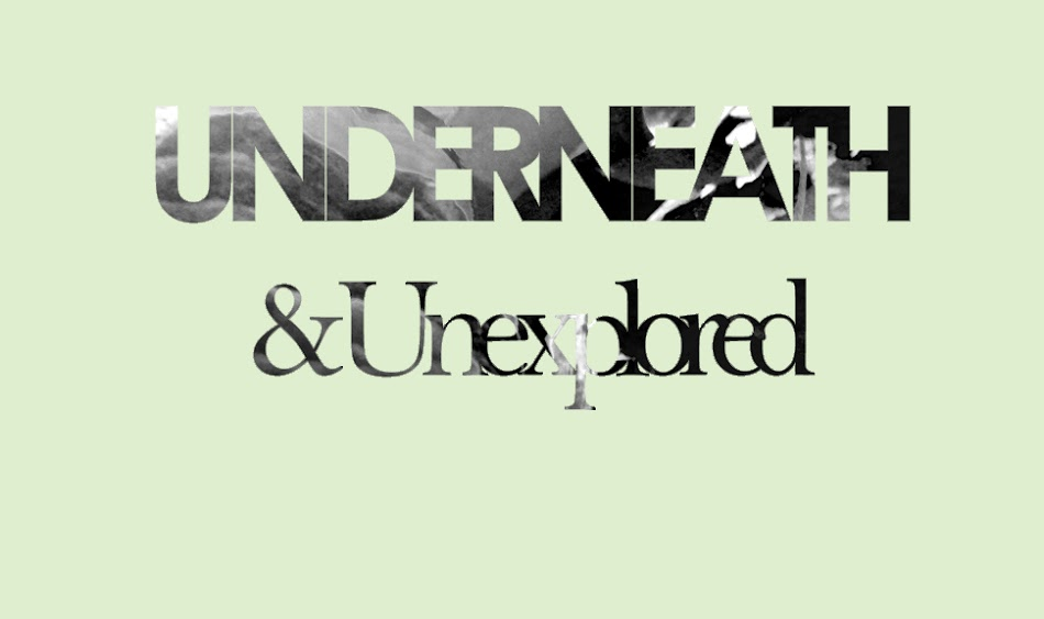 underneath & unexplored