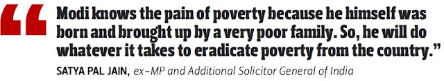 """Modi knows the pain of poverty because he himself was born and brought up by a very poor family. So, he will do whatever it takes to eradicate poverty from the country."" - Satya Pal Jain, Ex-MP & Additional Solicitor General of India"