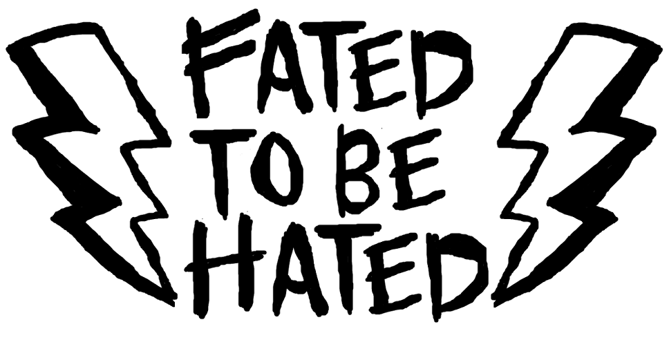 FATED TO BE HATED
