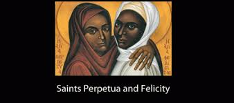 Feasts of Saints Perpetua and Felicity