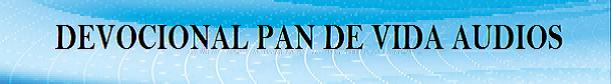 A. AUDIOS DEVOCIONAL PAN DE VIDA.