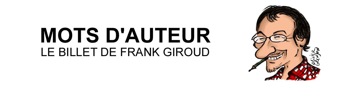 MOTS D'AUTEUR (LE BILLET DE FRANK GIROUD)