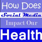 Social Media Impacts Our Health